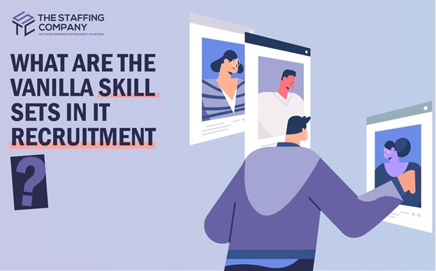 What Are The Vanilla Skill Sets In It Recruitment?